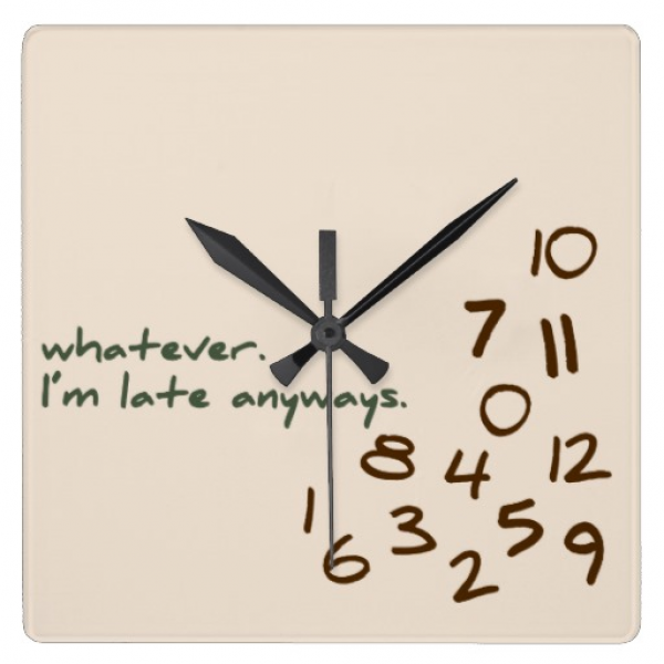 Whatever, I'm Late Anyways Square Wall Clocks | Zazzle