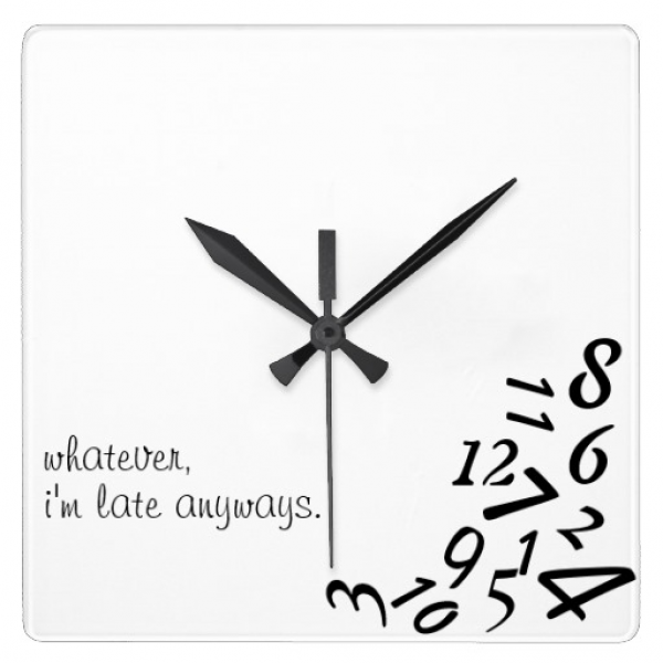Whatever, I'm Late Anyways~ WALL CLOCK, CUSTOMIZE | Zazzle
