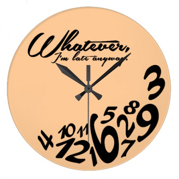 Whatever, I'm late anyway Wall Clocks