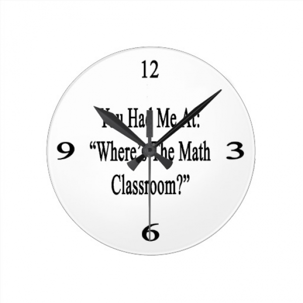 You Had Me At Where's The Math Classroom Round Wall Clocks