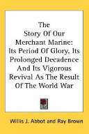 The Story of Our Merchant Marine: Its Period of Glory, Its Prolonged Decadence and Its Vigorous Revival as the Result of the World War