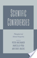 Scientific Controversies : Philosophical and Historical Perspectives